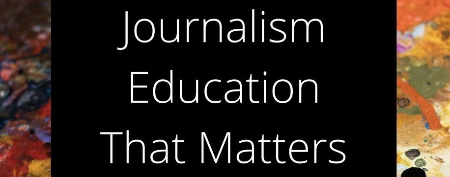 Journalism Education That Matters